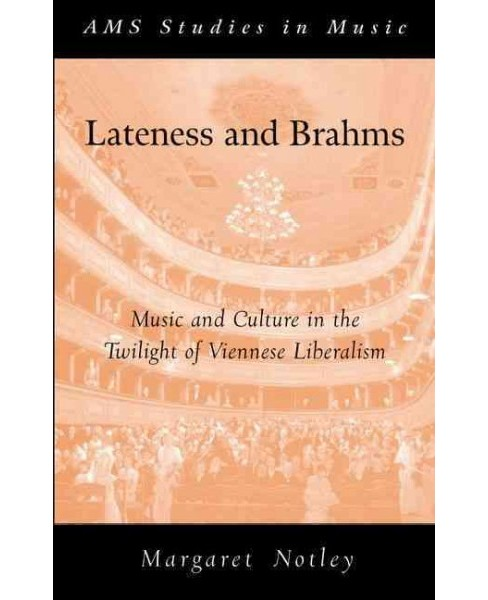 Lateness and Brahms : Music and Culture in the Twilight of Viennese Liberalism (Reprint) (Paperback) - image 1 of 1