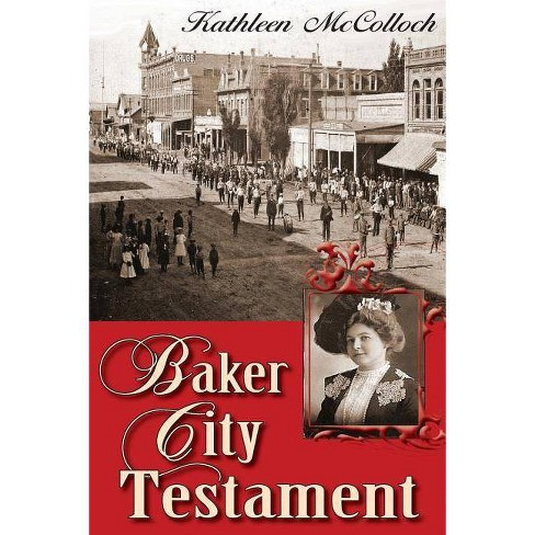 Baker City Testament - by  Kathleen McColloch (Paperback) - image 1 of 1