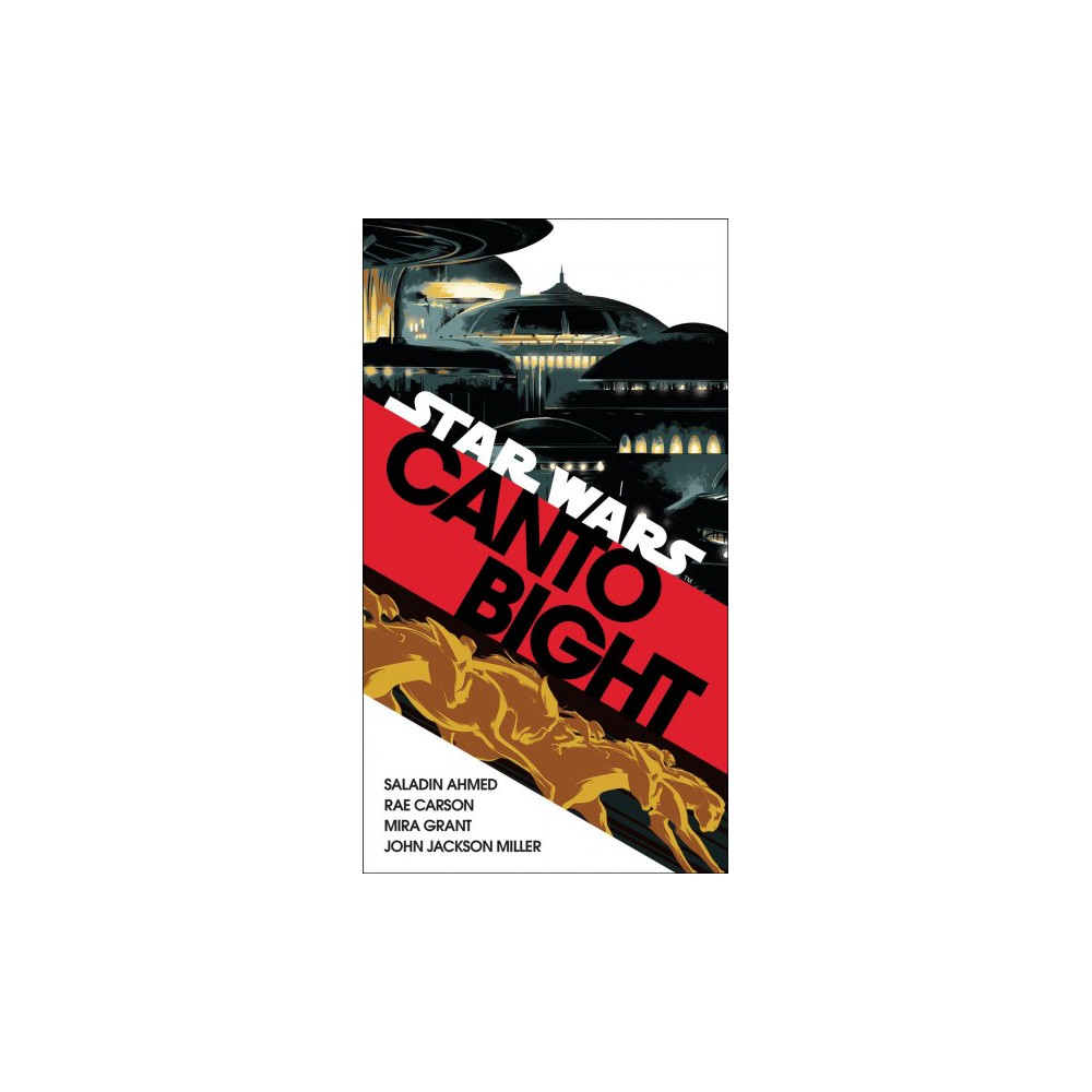 Canto Bight - by Saladin Ahmed & Rae Carson & Mira Grant & John Jackson Miller (Paperback)
