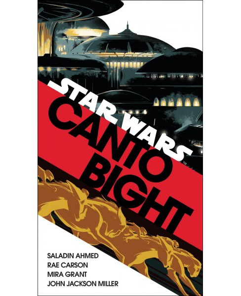 Canto Bight -  by Saladin Ahmed & Rae Carson & Mira Grant & John Jackson Miller (Paperback) - image 1 of 1