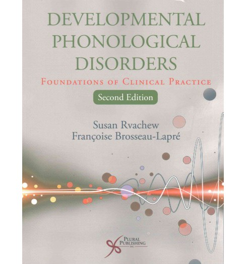 Developmental Phonological Disorders : Foundations of Clinical Practice (Paperback) (Ph.D. Susan Rvachew - image 1 of 1