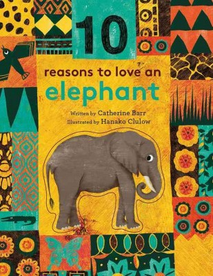 10 Reasons to Love An Elephant - by Catherine Barr (School And Library)