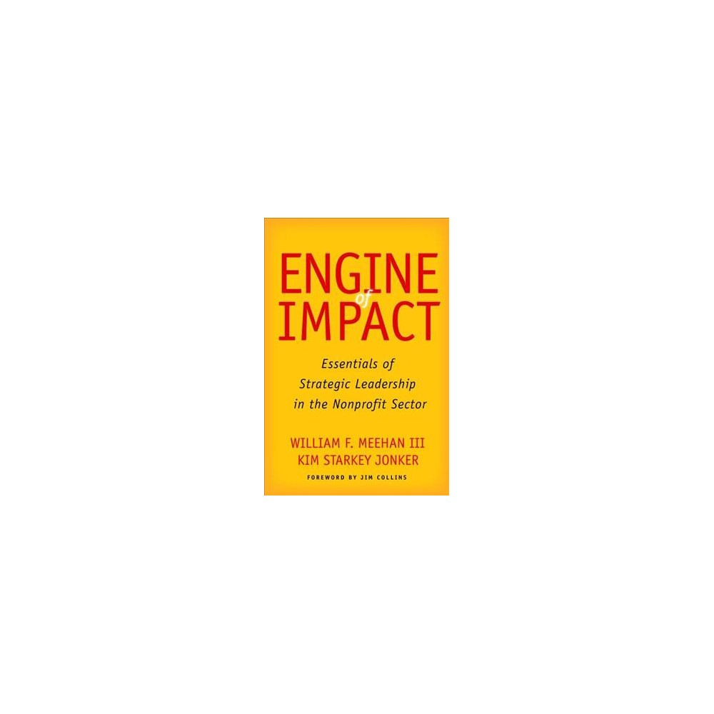 Engine of Impact : Essentials of Strategic Leadership in the Nonprofit Sector - (Hardcover)