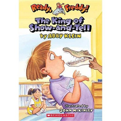 The King of Show-And-Tell (Ready, Freddy! #2), 2 - by  Abby Klein (Paperback)