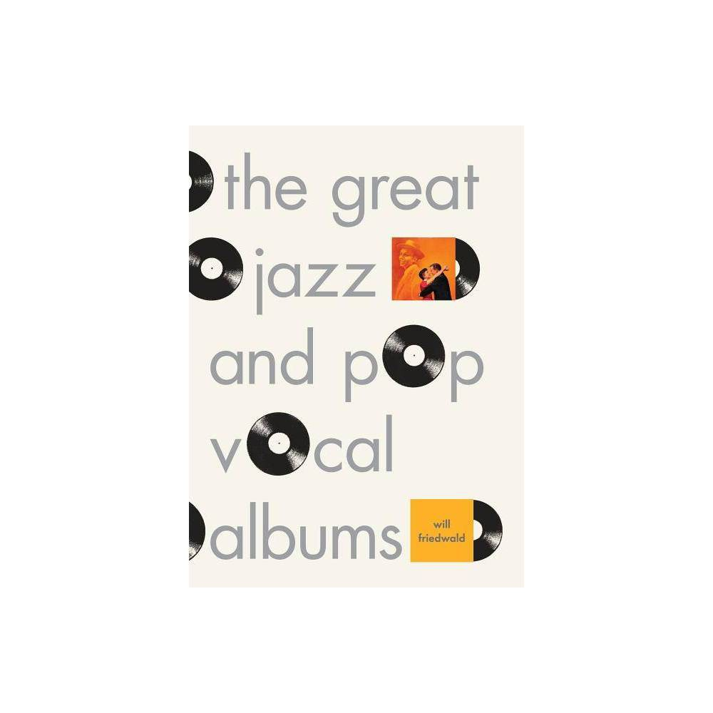 The Great Jazz and Pop Vocal Albums - by Will Friedwald (Hardcover)