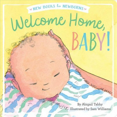 Welcome Home, Baby! - (New Books for Newborns)by Abigail Tabby (Board Book)