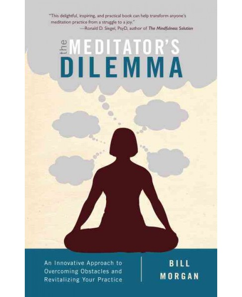 Meditator's Dilemma : An Innovative Approach to Overcoming Obstacles and Revitalizing Your Practice - image 1 of 1