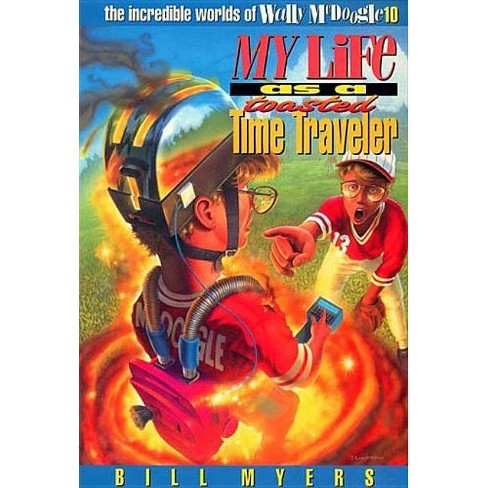 My Life as a Toasted Time Traveler - (Incredible Worlds of Wally McDoogle)  by Bill Myers (Paperback)