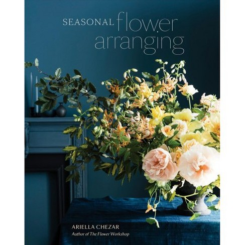 Seasonal Flower Arranging : Fill Your Home With Blooms, Branches, and Foraged Materials All Year Round - image 1 of 1