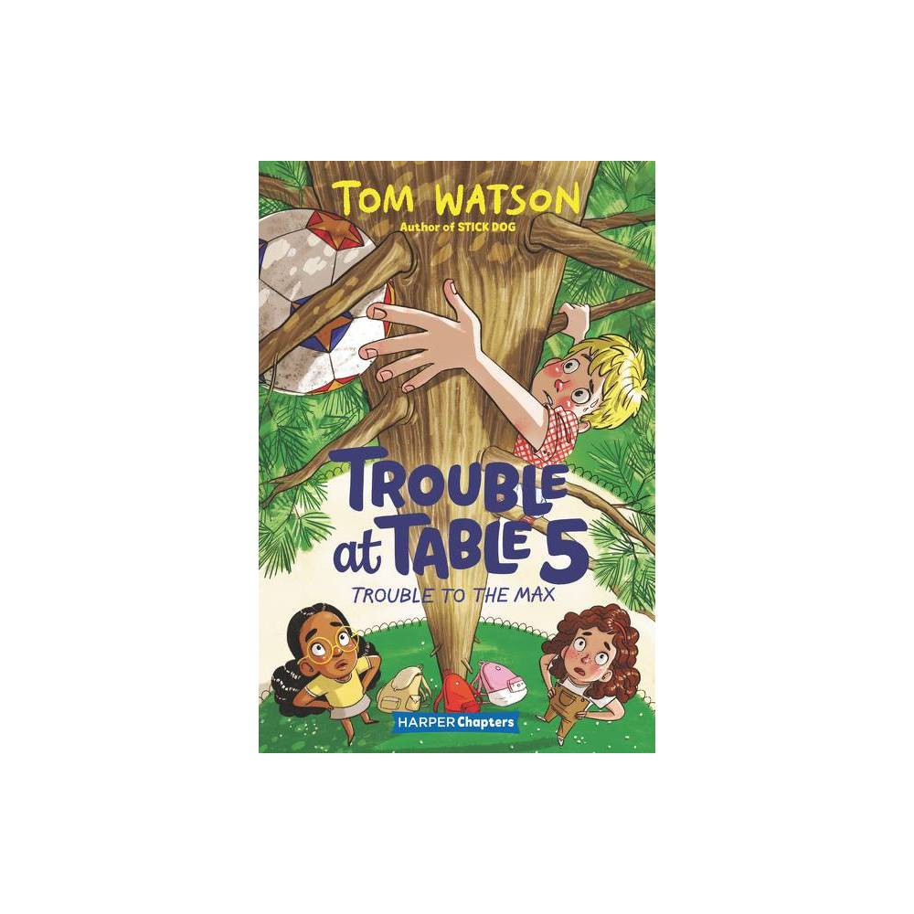 Trouble At Table 5 5 Trouble To The Max Harperchapters By Tom Watson Paperback