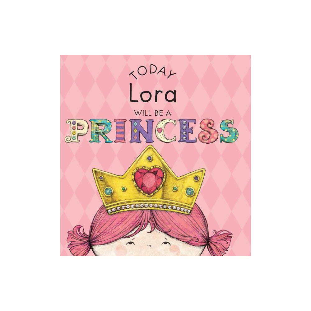 Today Lora Will Be A Princess By Paula Croyle Hardcover