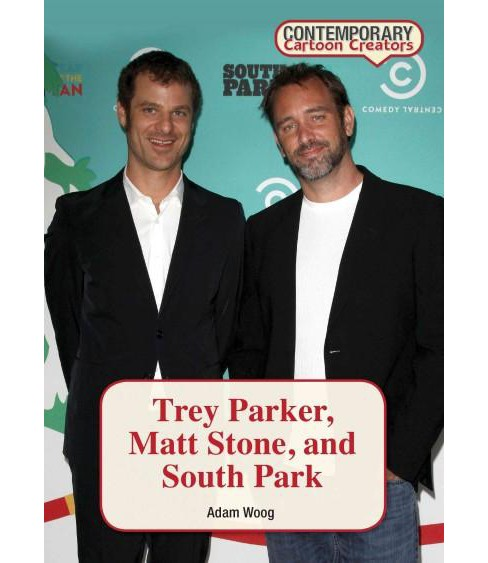 Trey Parker, Matt Stone, and South Park (Hardcover) (Adam Woog) - image 1 of 1