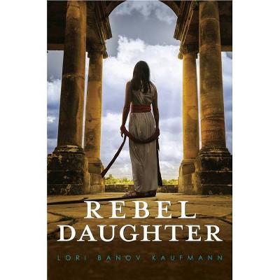 Rebel Daughter - by  Lori Banov Kaufmann (Hardcover)