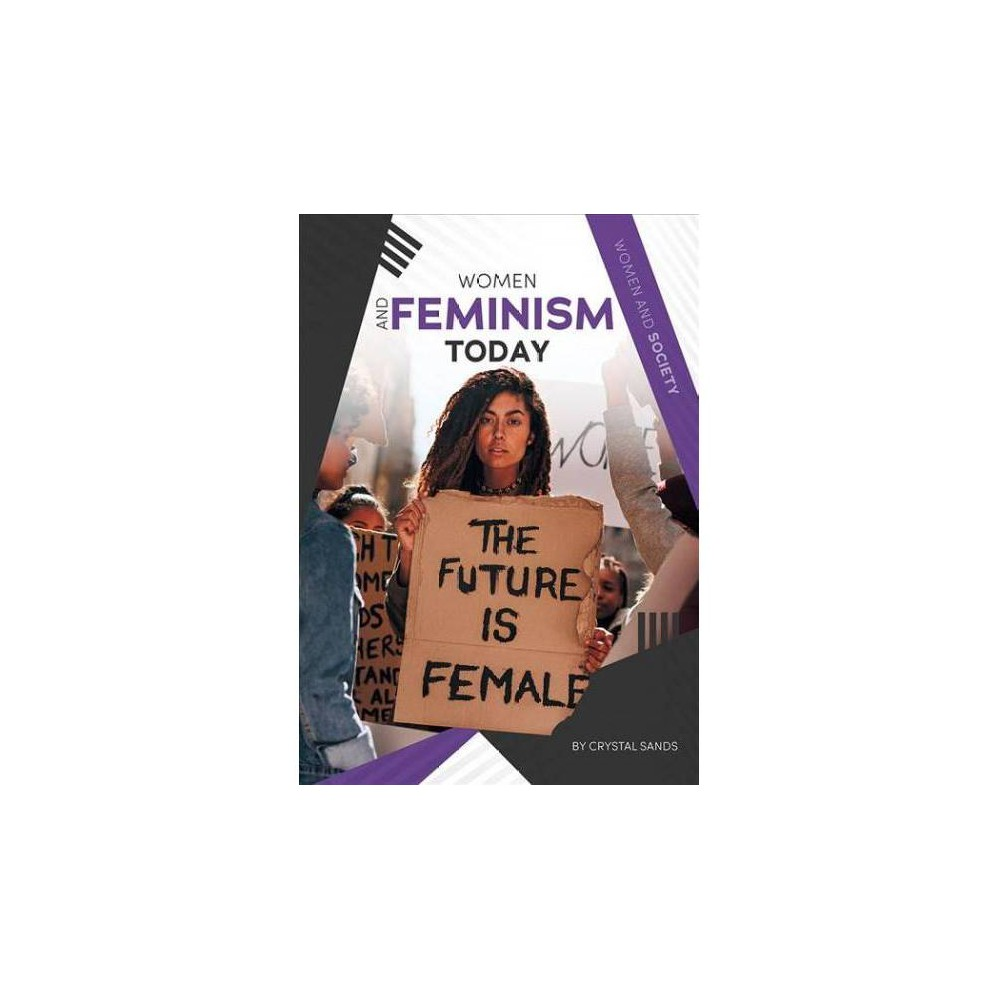 Women and Feminism Today - (Women and Society) by Crystal Sands (Hardcover)
