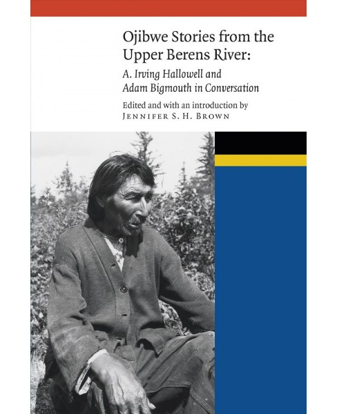 Ojibwe Stories from the Upper Berens River : A. Irving Hallowell and Adam Bigmouth in Conversation - image 1 of 1