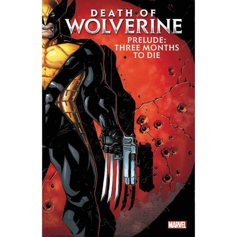 Death of Wolverine Prelude: Three Months to Die - (Paperback) - image 1 of 1