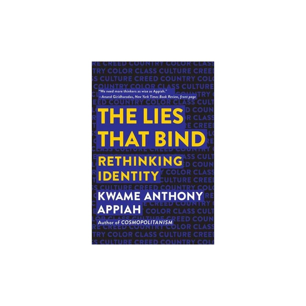 Lies That Bind : Rethinking Identity - Reprint by Kwame Anthony Appiah (Paperback)