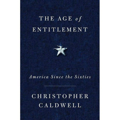 The Age of Entitlement - by  Christopher Caldwell (Hardcover) - image 1 of 1