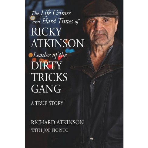 Life Crimes And Hard Times Of Ricky Atkinson Leader Of The Dirty