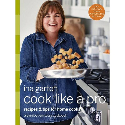 Cook Like a Pro : Recipes and Tips for Home Cooks - by Ina Garten (Hardcover)