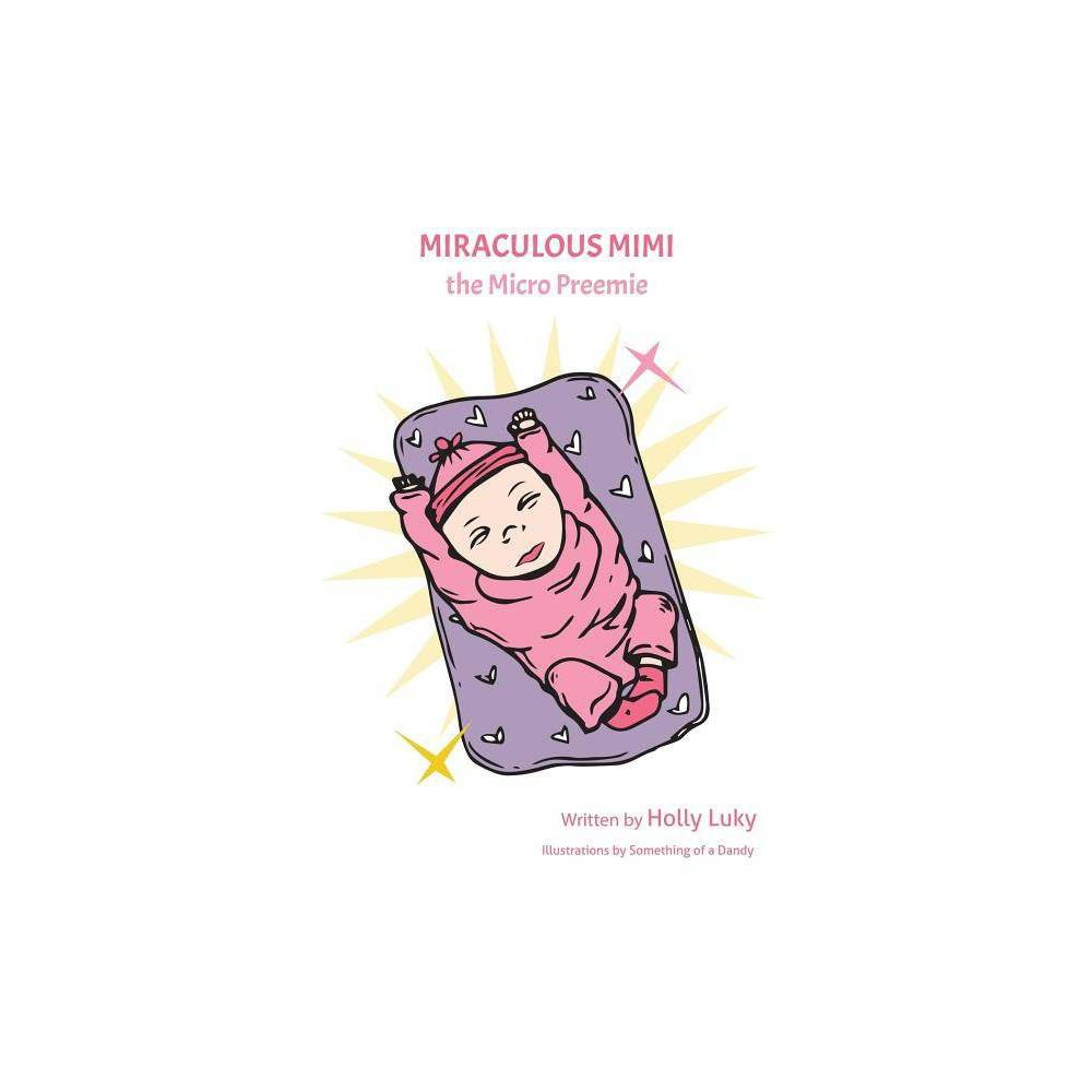 Miraculous Mimi The Micro Preemie By Holly A Luky Paperback
