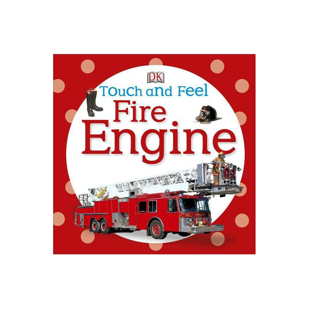 Touch And Feel Fire Engine Dk Touch And Feel Board Book