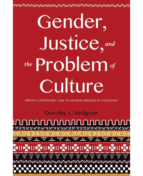 Gender, Justice, and the Problem of Culture : From Customary Law to Human Rights in Tanzania (Hardcover) - image 1 of 1