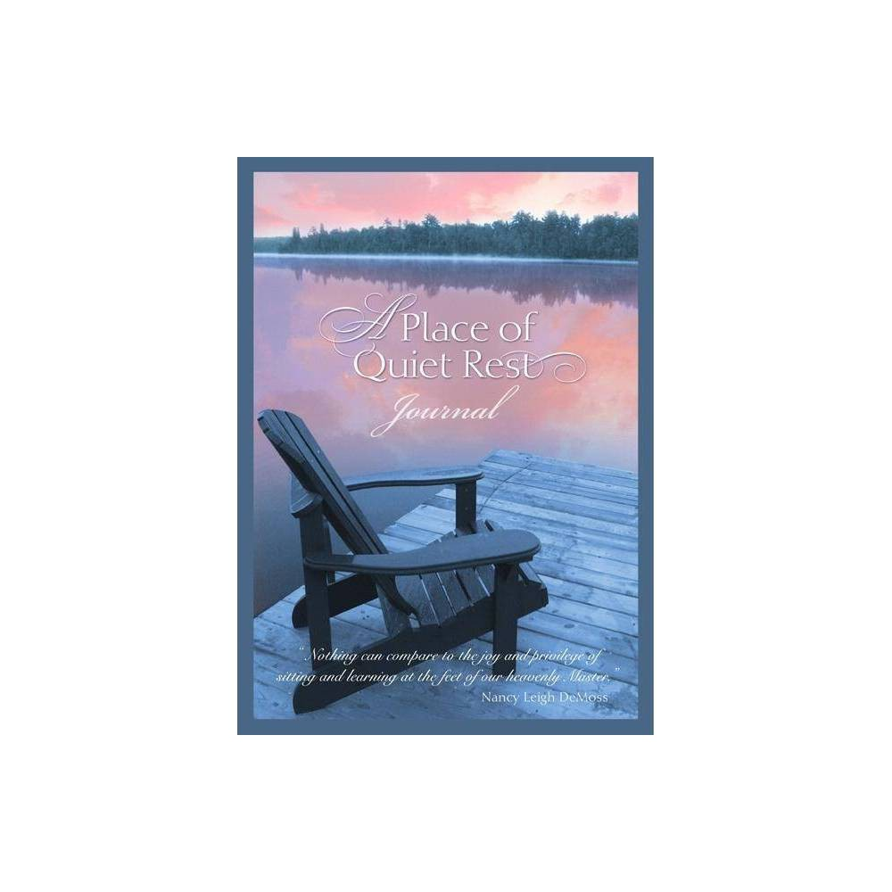 A Place of Quiet Rest Journal - by Nancy Leigh DeMoss (Paperback) A Place of Quiet Rest Journal - by Nancy Leigh DeMoss (Paperback)