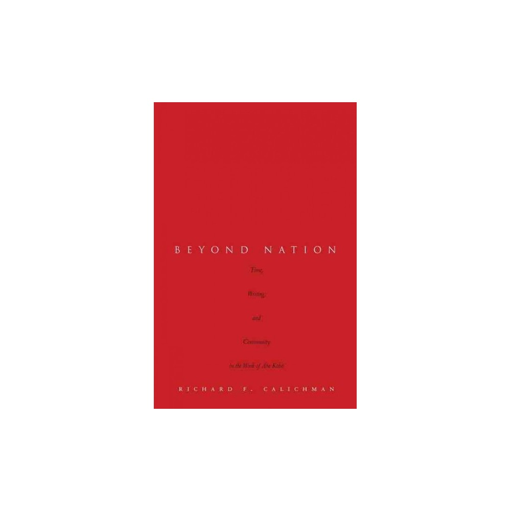 Beyond Nation : Time, Writing, and Community in the Work of Abe kobo (Hardcover) (Richard F.