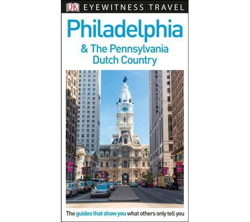 Dk Eyewitness Philadelphia & the Pennsylvania Dutch Country -  (Paperback) - image 1 of 1