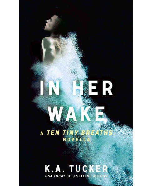 In Her Wake (Paperback) (K. A. Tucker) - image 1 of 1