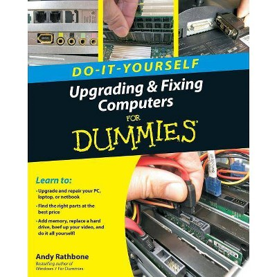 Do-It-Yourself Upgrading & Fixing Computer for Dummies - (For Dummies) by  Andy Rathbone (Paperback)