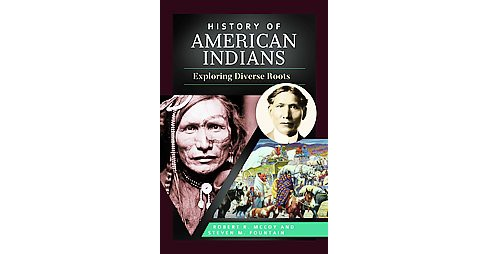 History of American Indians : Exploring Diverse Roots - by Robert R. McCoy & Steven M. Fountain - image 1 of 1
