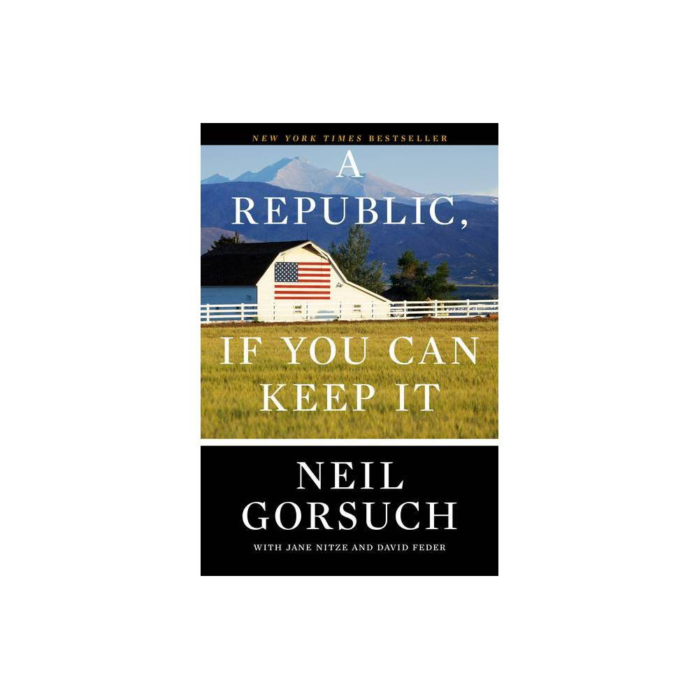 A Republic If You Can Keep It By Neil Gorsuch Paperback