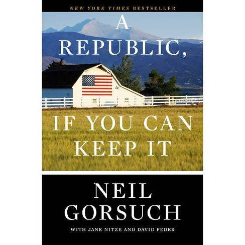 A Republic, If You Can Keep It - by  Neil Gorsuch (Paperback) - image 1 of 1