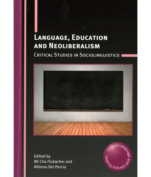 Language, Education and Neoliberalism : Critical Studies in Sociolinguistics (Paperback) - image 1 of 1