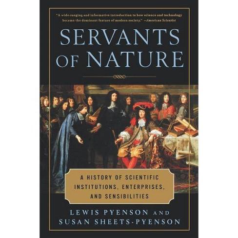 Servants of Nature - by  Lewis Pyenson & Susan Sheets-Pyenson (Paperback) - image 1 of 1