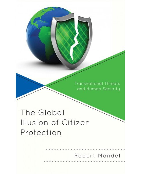 Global Illusion of Citizen Protection : Transnational Threats and Human Security -  (Hardcover) - image 1 of 1