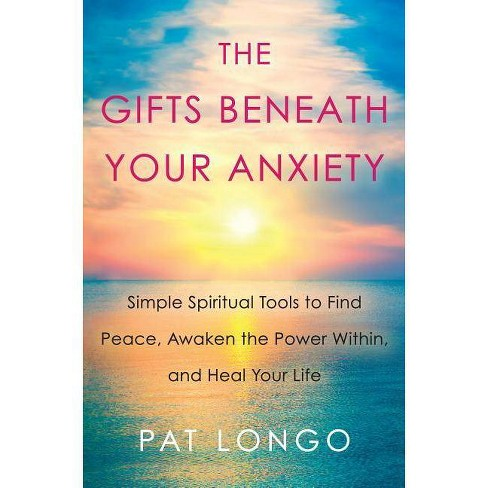 The Gifts Beneath Your Anxiety - by  Pat Longo (Hardcover) - image 1 of 1