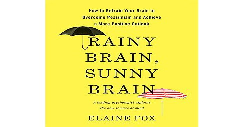 Rainy Brain, Sunny Brain : How to Retrain Your Brain to Overcome Pessimism and Achieve a More Positive - image 1 of 1