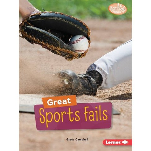 Great Sports Fails - (Searchlight Books (Tm) -- Celebrating Failure) by  Grace Campbell (Paperback) - image 1 of 1