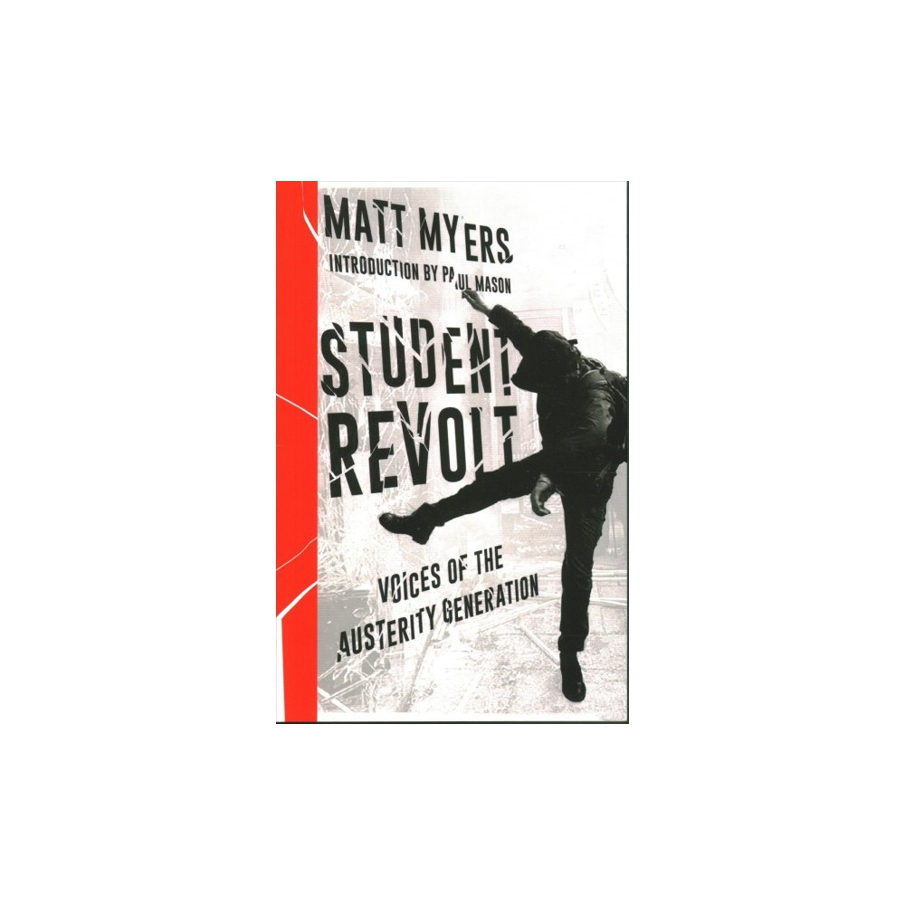 Student Revolt : Voices of the Austerity Generation - by Matt Myers (Paperback)