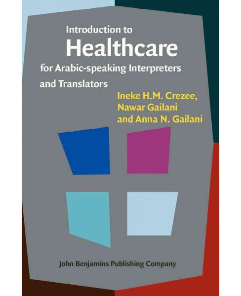Introduction to Healthcare for Arabic-Speaking Interpreters and Translators (Paperback) (Ineke H. M. - image 1 of 1