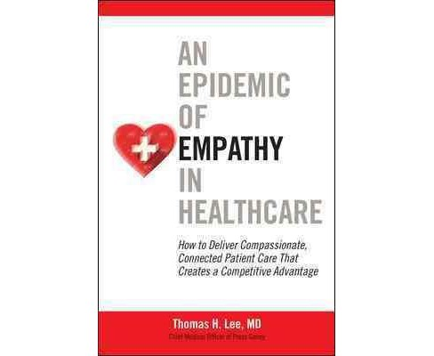 Epidemic of Empathy in Healthcare : How to Deliver Compassionate, Connected Patient Care That Creates a - image 1 of 1