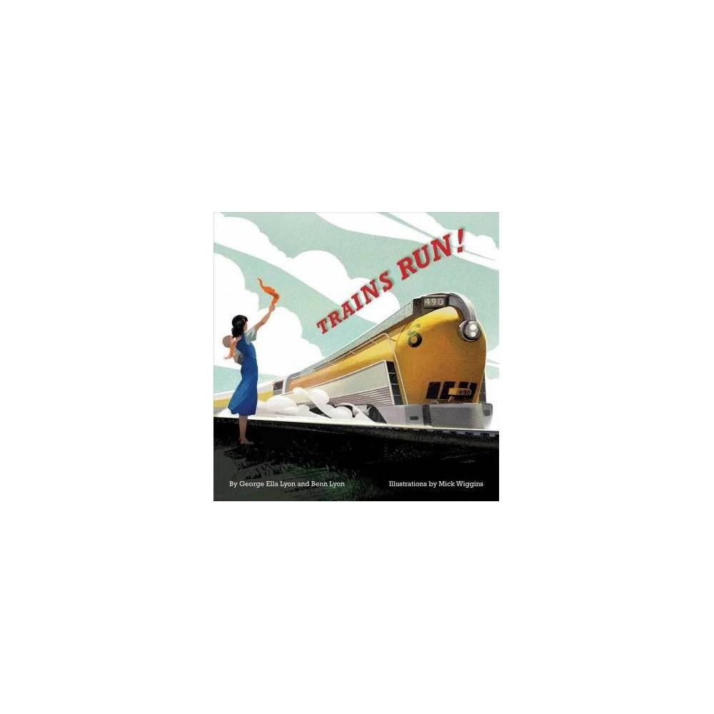 Trains Run! - by George Ella Lyon & Benn Lyon (School And Library)