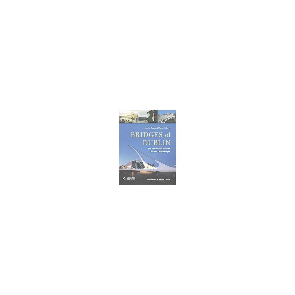 Bridges of Dublin : The Remarkable Story of Dublin's Liffey Bridges (Hardcover) (Annette Black & Michael Bridges of Dublin : The Remarkable Story of Dublin's Liffey Bridges (Hardcover) (Annette Black & Michael