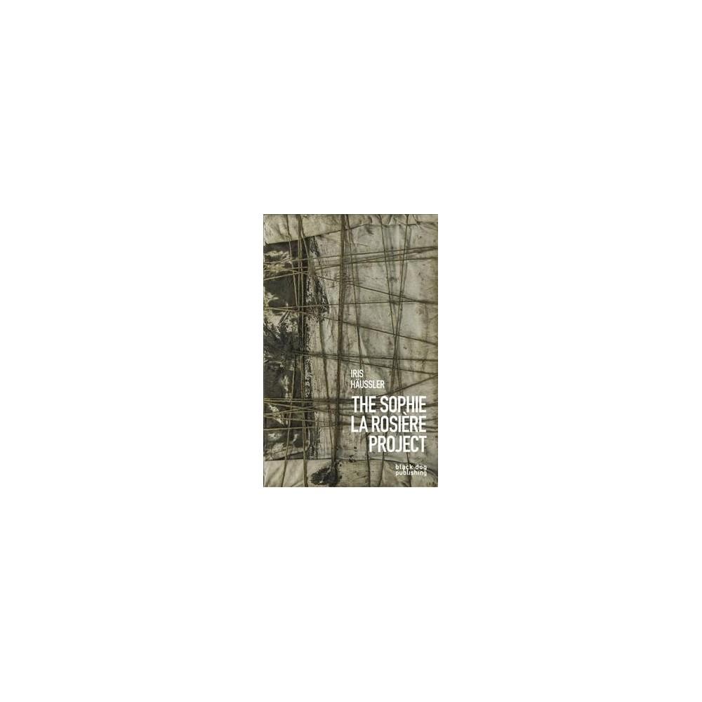 Iris Häussler : The Sophie La Rosière Project - (Hardcover)