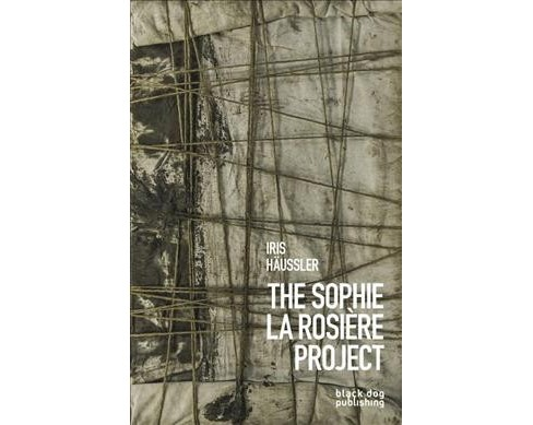 Iris Häussler : The Sophie La Rosière Project -  (Hardcover) - image 1 of 1