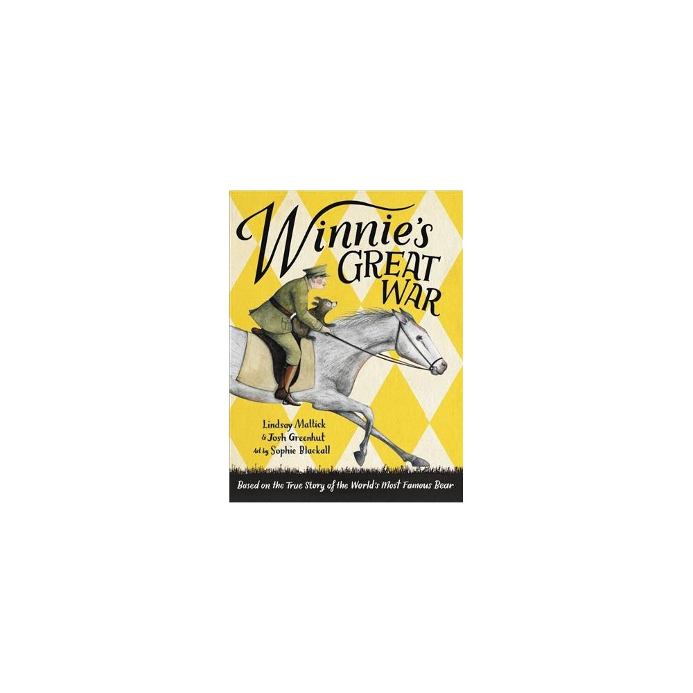 Winnie's Great War - by Lindsay Mattick & Josh Greenhut (Hardcover)