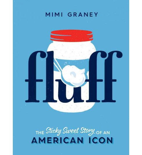 Fluff : The Sticky Sweet Story of an American Icon (Paperback) (Mimi Graney) - image 1 of 1